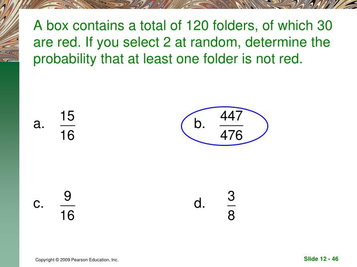 A box contains a total of 120 folders, of which 30 are red. If you select 2 at random, determine the probability that