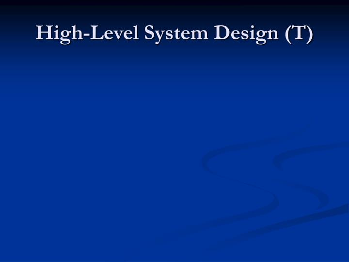 High-Level System Design (T)