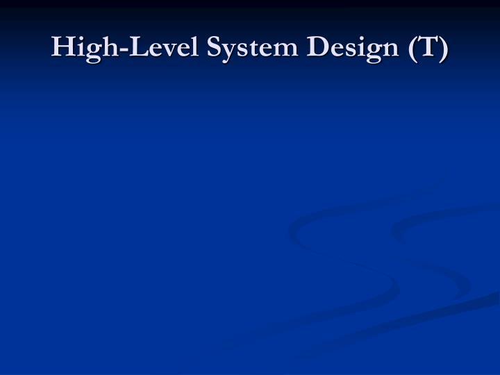 High-Level System Design (T)