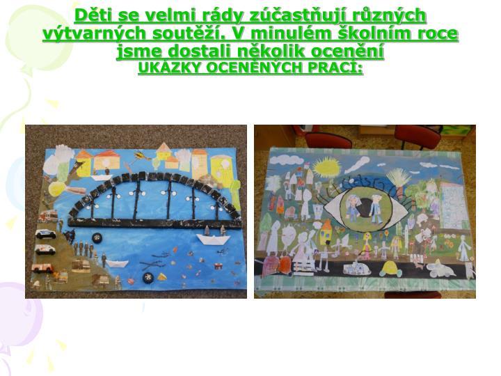 Děti se velmi rády zúčastňují různých výtvarných soutěží. V minulém školním roce jsme dostali několik ocenění