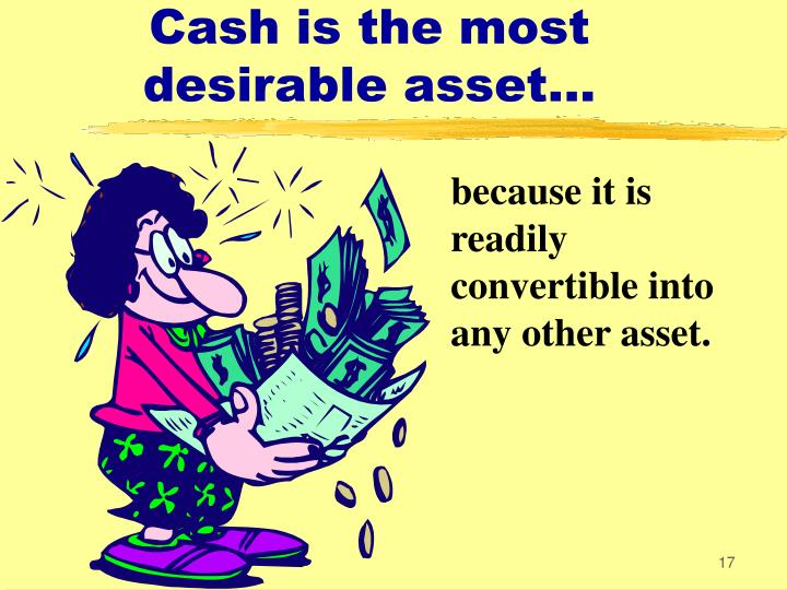 Cash is the most desirable asset...