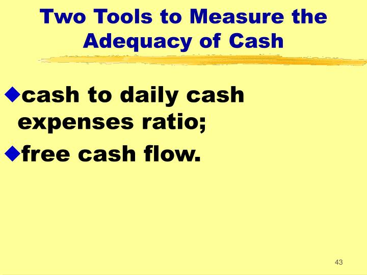 Two Tools to Measure the Adequacy of Cash
