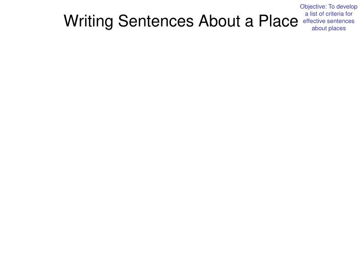 Objective: To develop a list of criteria for effective sentences about places