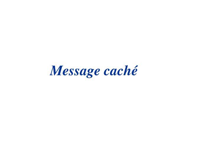 Message caché