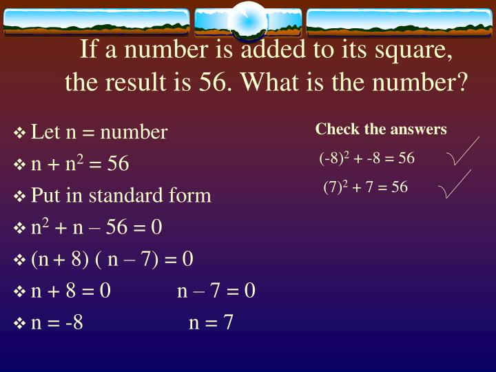 If a number is added to its square the result is 56 what is the number1
