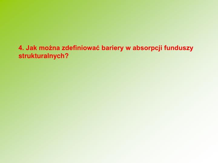 4. Jak mona zdefiniowa bariery w absorpcji funduszy strukturalnych?