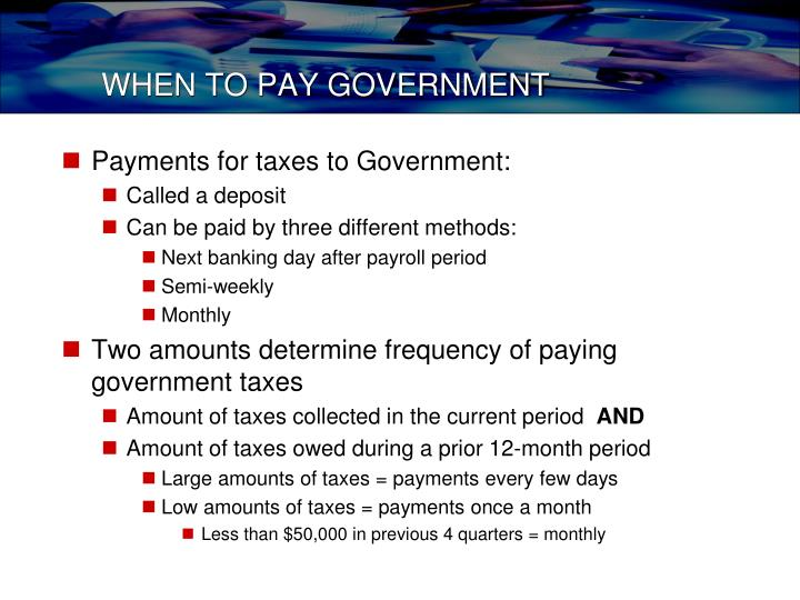 WHEN TO PAY GOVERNMENT