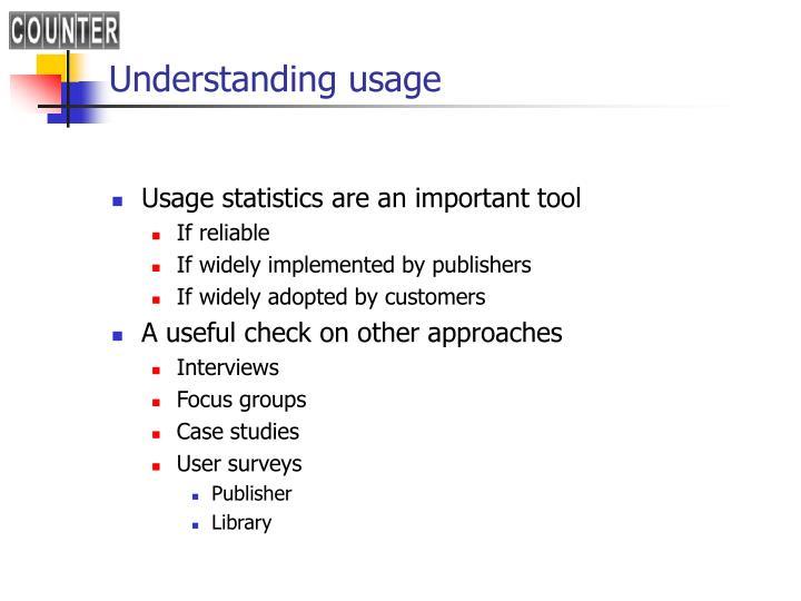 Understanding usage