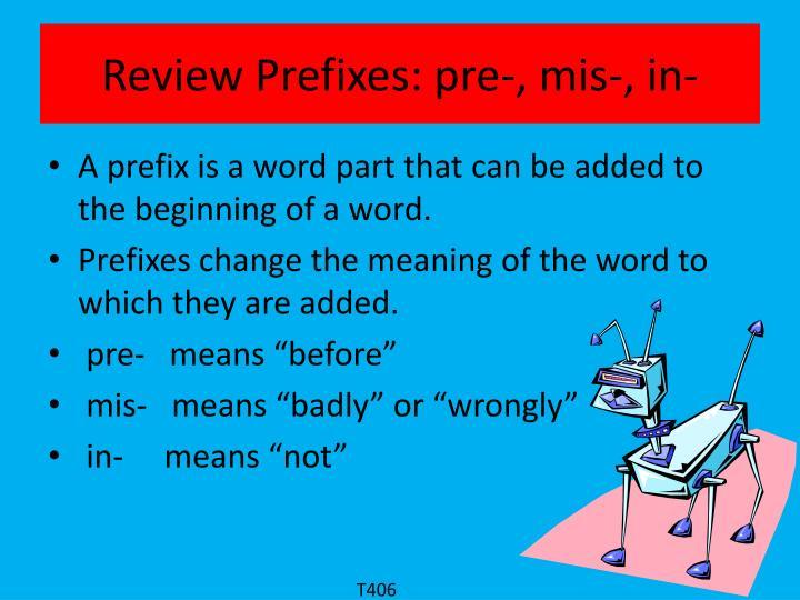 Review Prefixes: pre-, mis-, in-