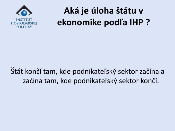 Aká je úloha štátu v ekonomike podľa IHP ?