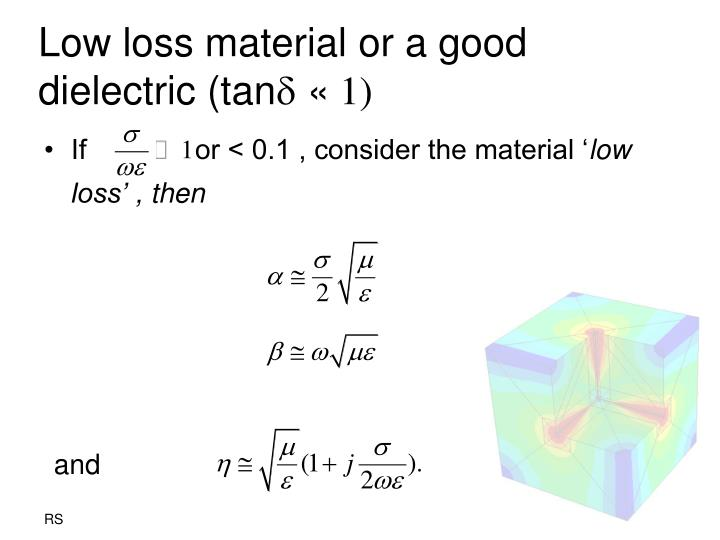 Low loss material or a good dielectric (tan