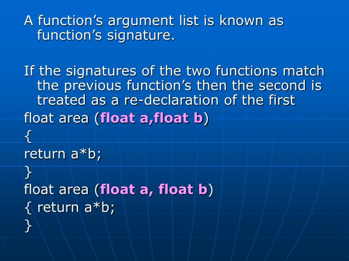A function's argument list is known as function's signature.