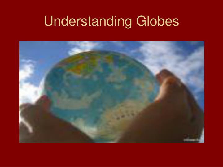Understanding Globes