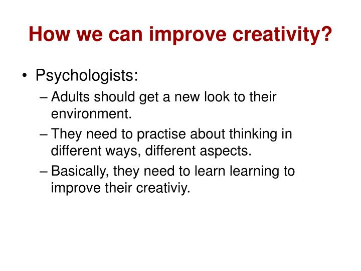 How we can improve creativity?