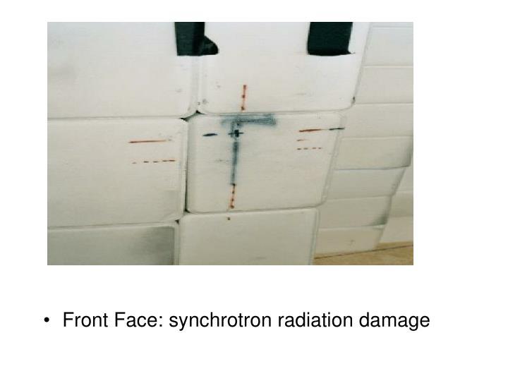 Front Face: synchrotron radiation damage