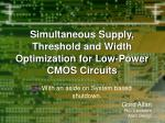 simultaneous supply threshold and width optimization for low power cmos circuits