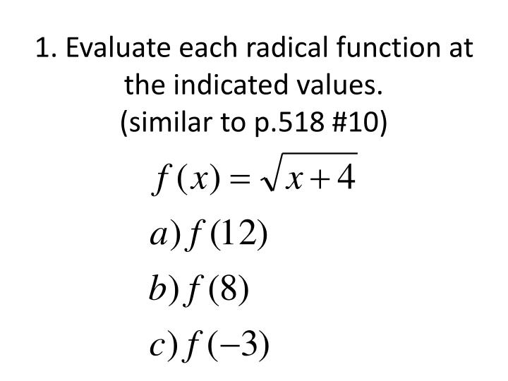 1 evaluate each radical function at the indicated values similar to p 518 10