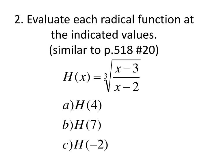 2 evaluate each radical function at the indicated values similar to p 518 20
