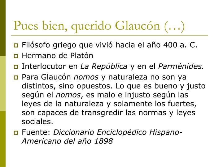 Pues bien, querido Glaucón (…)