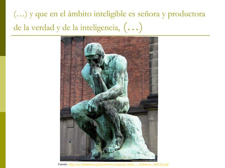 (…) y que en el ámbito inteligible es señora y productora de la verdad y de la inteligencia,