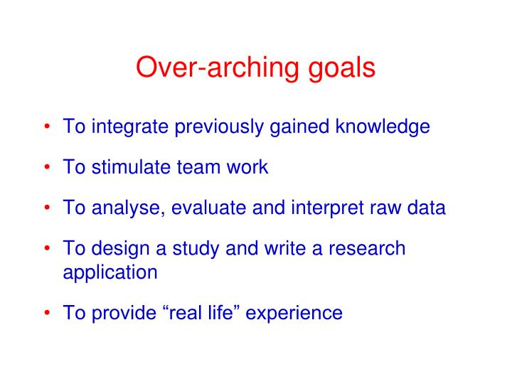 Over-arching goals