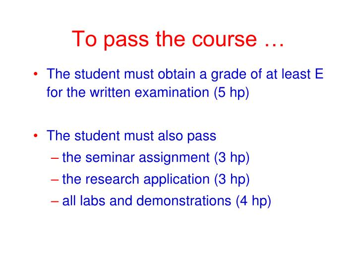 To pass the course …
