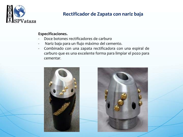 Rectificador de Zapata con nariz baja