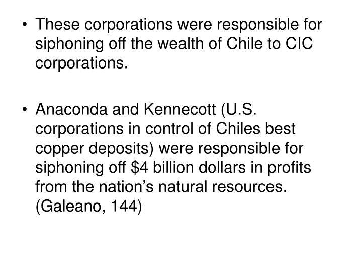 These corporations were responsible for siphoning off the wealth of Chile to CIC corporations.