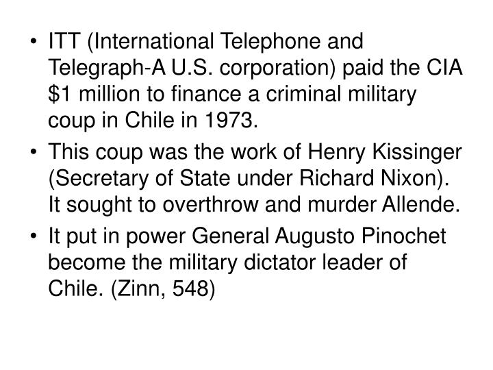 ITT (International Telephone and Telegraph-A U.S. corporation) paid the CIA $1 million to finance a criminal military coup in Chile in 1973.