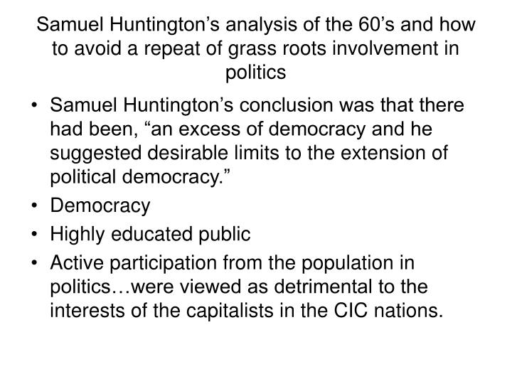 Samuel Huntington's analysis of the 60's and how to avoid a repeat of grass roots involvement in politics