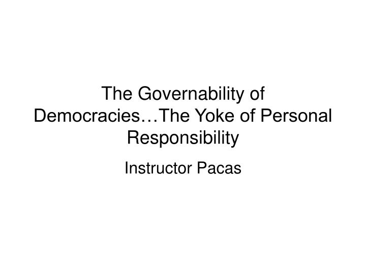 The Governability of Democracies…The Yoke of Personal Responsibility