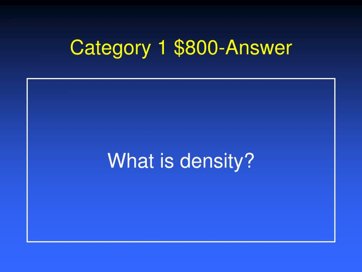 Category 1 $800-Answer
