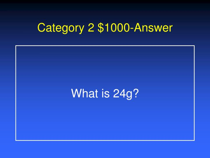Category 2 $1000-Answer