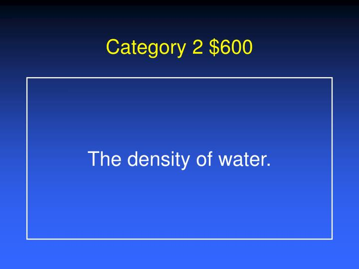 Category 2 $600