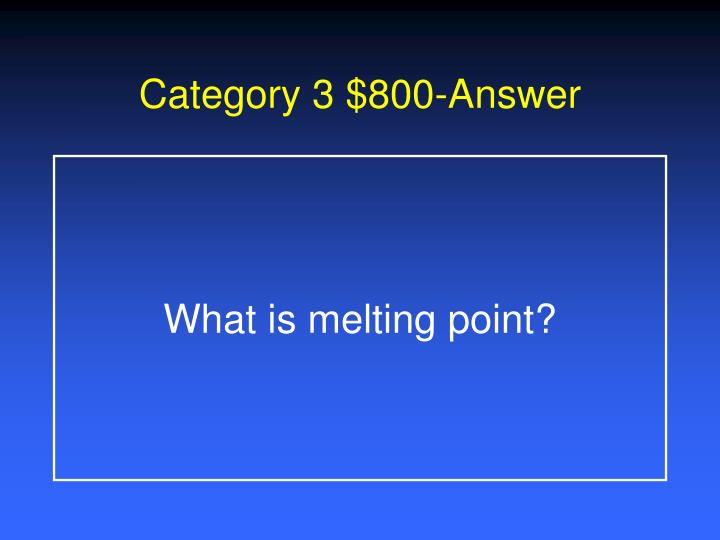 Category 3 $800-Answer
