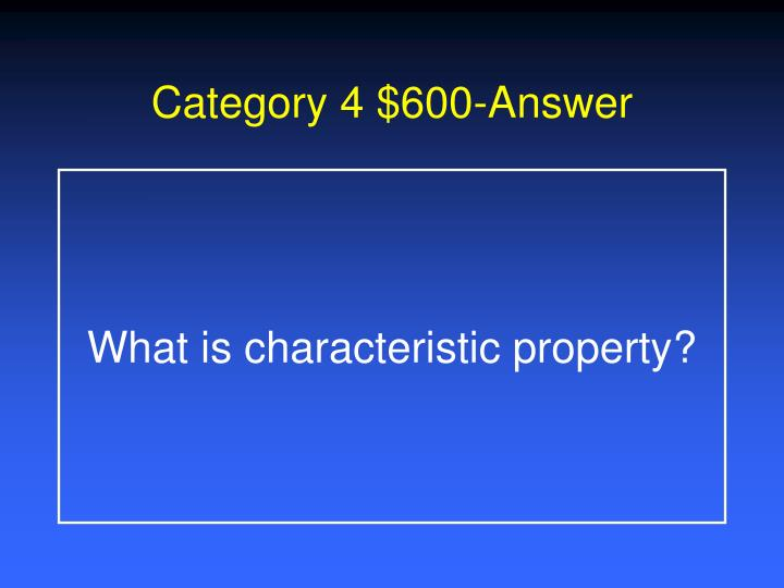Category 4 $600-Answer