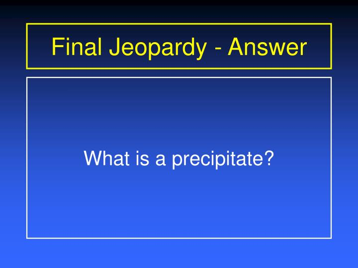 Final Jeopardy - Answer