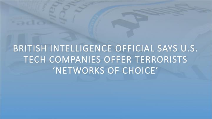 British Intelligence Official Says U.S. Tech Companies Offer Terrorists 'Networks of Choice'