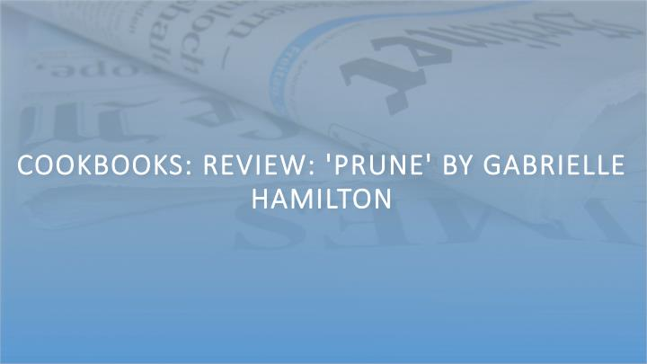 Cookbooks: Review: 'Prune' by Gabrielle Hamilton