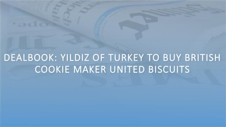DealBook: Yildiz of Turkey to Buy British Cookie Maker United Biscuits