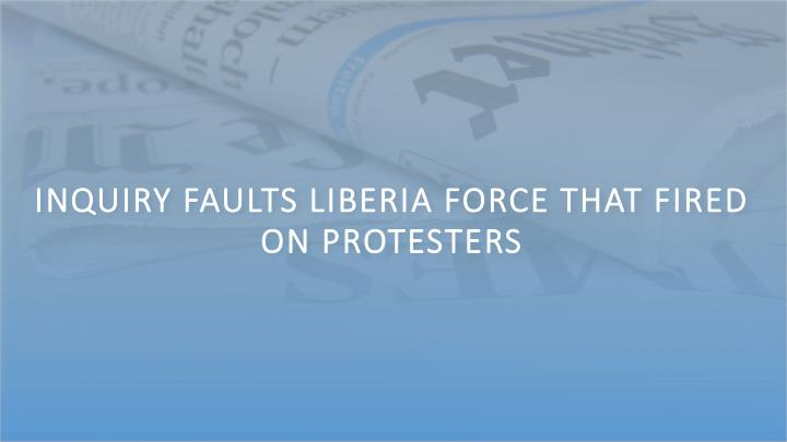 Inquiry Faults Liberia Force That Fired on Protesters