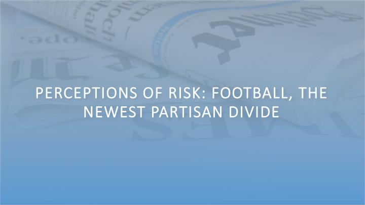 Perceptions of Risk: Football, the Newest Partisan Divide