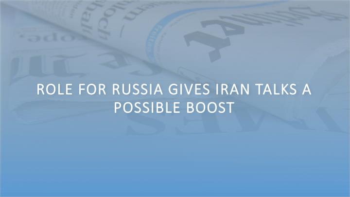 Role for Russia Gives Iran Talks a Possible Boost