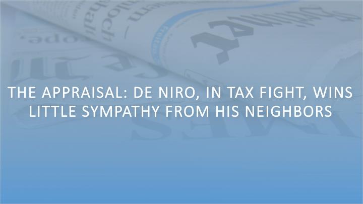 The Appraisal: De Niro, in Tax Fight, Wins Little Sympathy From His Neighbors