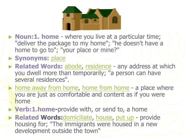 Noun:1. home