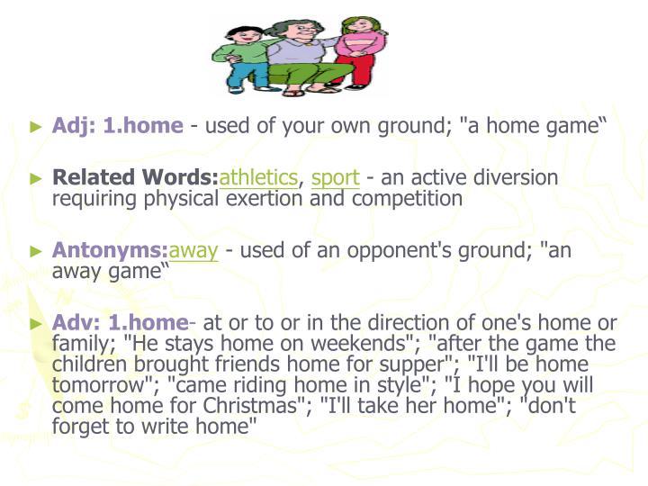 Adj: 1.home