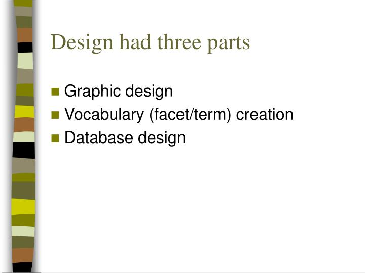 Design had three parts