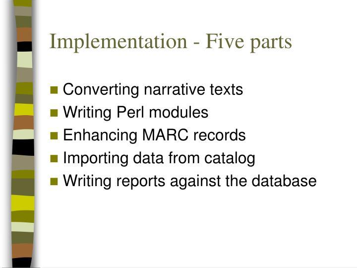 Implementation - Five parts