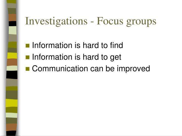 Investigations - Focus groups