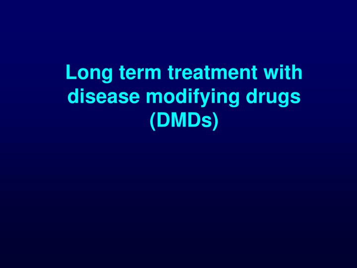 Long term treatment with disease modifying drugs (DMDs)